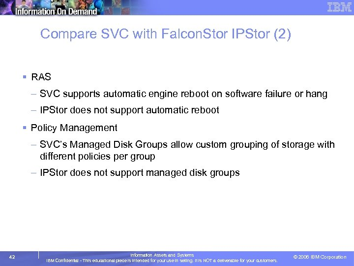 Compare SVC with Falcon. Stor IPStor (2) § RAS – SVC supports automatic engine