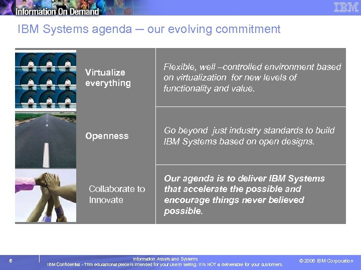 IBM Systems agenda ─ our evolving commitment Virtualize everything Flexible, well –controlled environment based