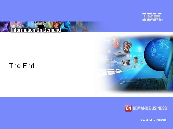 The End © 2006 IBM Corporation