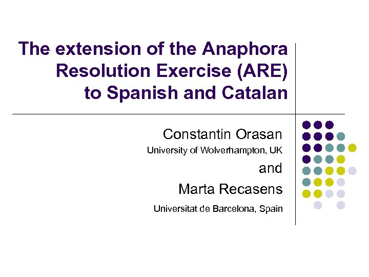 The extension of the Anaphora Resolution Exercise (ARE) to Spanish and Catalan Constantin Orasan