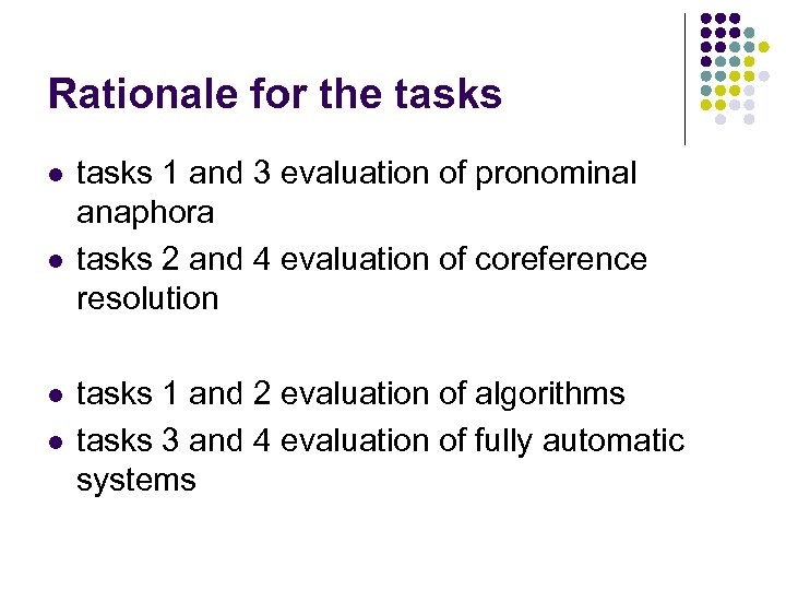 Rationale for the tasks l l tasks 1 and 3 evaluation of pronominal anaphora