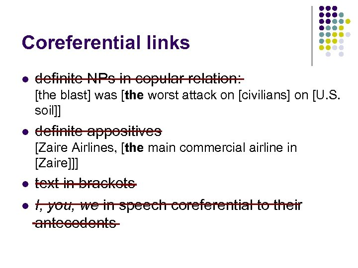 Coreferential links l definite NPs in copular relation: [the blast] was [the worst attack