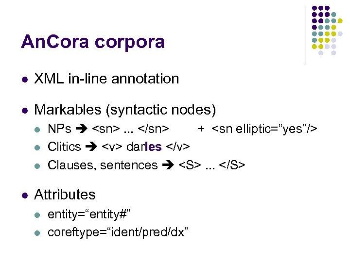 An. Cora corpora l XML in-line annotation l Markables (syntactic nodes) l l NPs