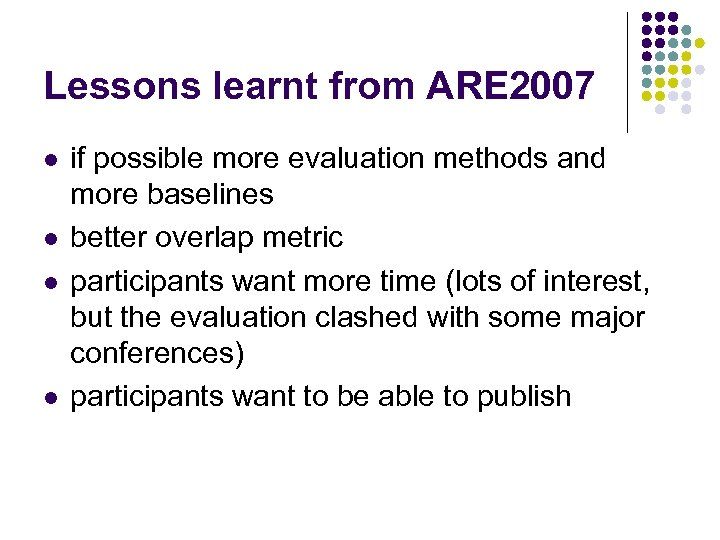 Lessons learnt from ARE 2007 l l if possible more evaluation methods and more