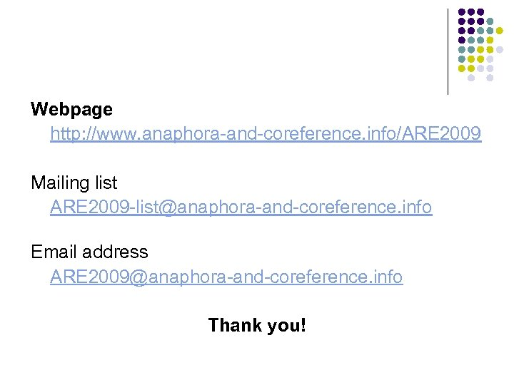 Webpage http: //www. anaphora-and-coreference. info/ARE 2009 Mailing list ARE 2009 -list@anaphora-and-coreference. info Email address