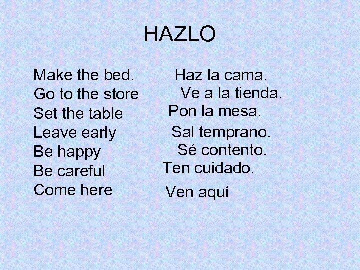 HAZLO Make the bed. Go to the store Set the table Leave early Be