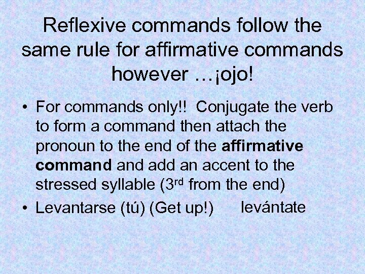 Reflexive commands follow the same rule for affirmative commands however …¡ojo! • For commands