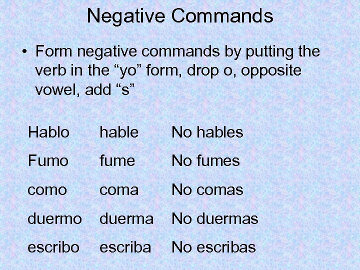 """Negative Commands • Form negative commands by putting the verb in the """"yo"""" form,"""