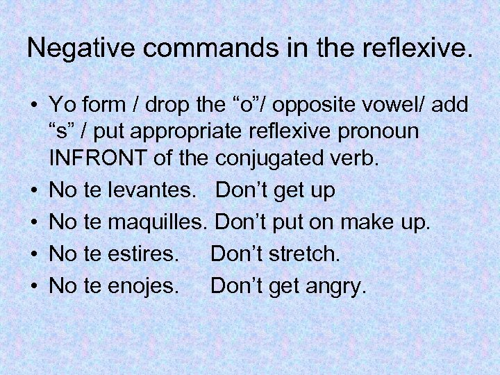 """Negative commands in the reflexive. • Yo form / drop the """"o""""/ opposite vowel/"""