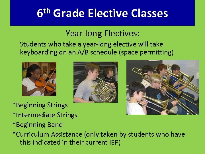 6 th Grade Elective Classes Year-long Electives: Students who take a year-long elective will