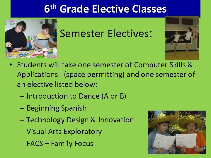 6 th Grade Elective Classes Semester Electives: • Students will take one semester of