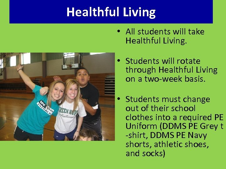 Healthful Living • All students will take Healthful Living. • Students will rotate through