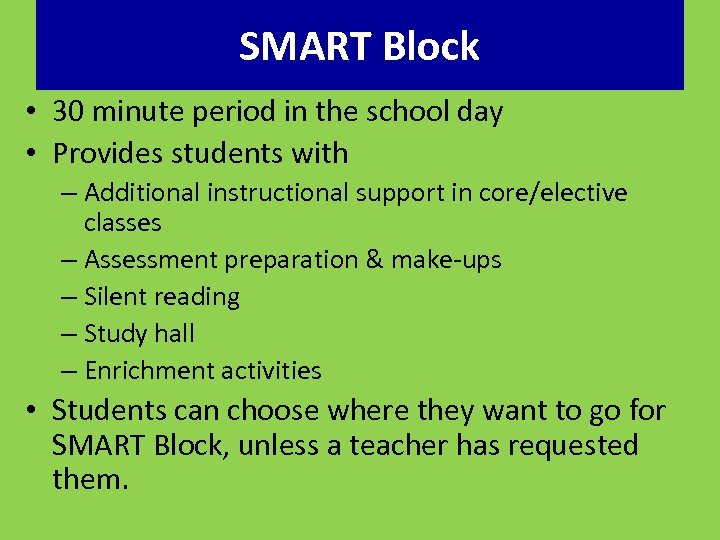 SMART Block • 30 minute period in the school day • Provides students with