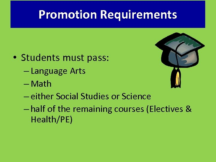 Promotion Requirements • Students must pass: – Language Arts – Math – either Social