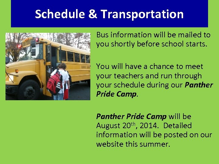 Schedule & Transportation • Bus information will be mailed to you shortly before school