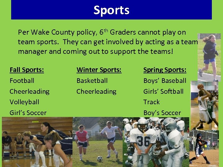 Sports Per Wake County policy, 6 th Graders cannot play on team sports. They