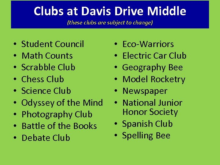 Clubs at Davis Drive Middle (these clubs are subject to change) • • •