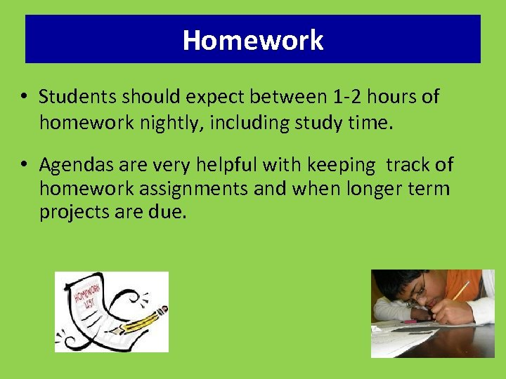 Homework • Students should expect between 1 -2 hours of homework nightly, including study