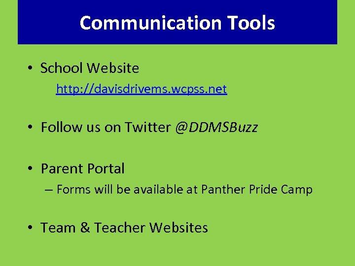 Communication Tools • School Website http: //davisdrivems. wcpss. net • Follow us on Twitter