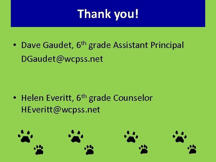 Thank you! • Dave Gaudet, 6 th grade Assistant Principal DGaudet@wcpss. net • Helen