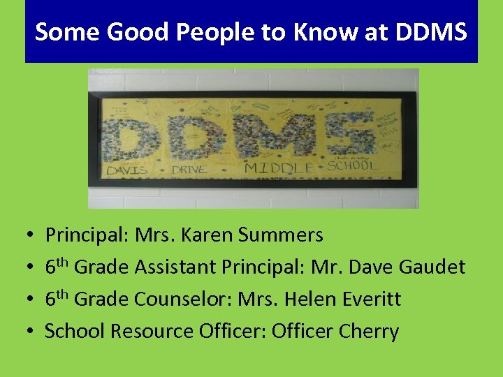 Some Good People to Know at DDMS • • Principal: Mrs. Karen Summers 6