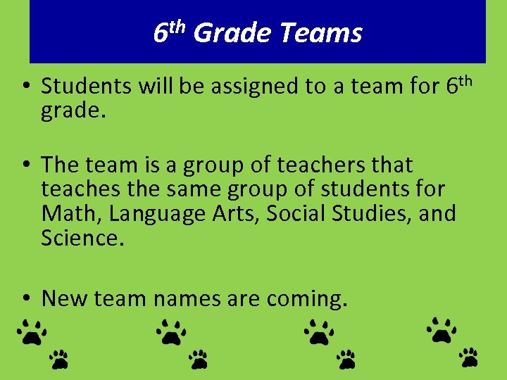6 th Grade Teams • Students will be assigned to a team for 6