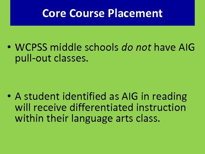 Core Course Placement • WCPSS middle schools do not have AIG pull-out classes. •