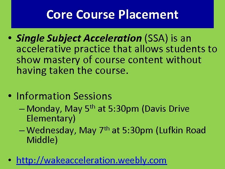 Core Course Placement • Single Subject Acceleration (SSA) is an accelerative practice that allows