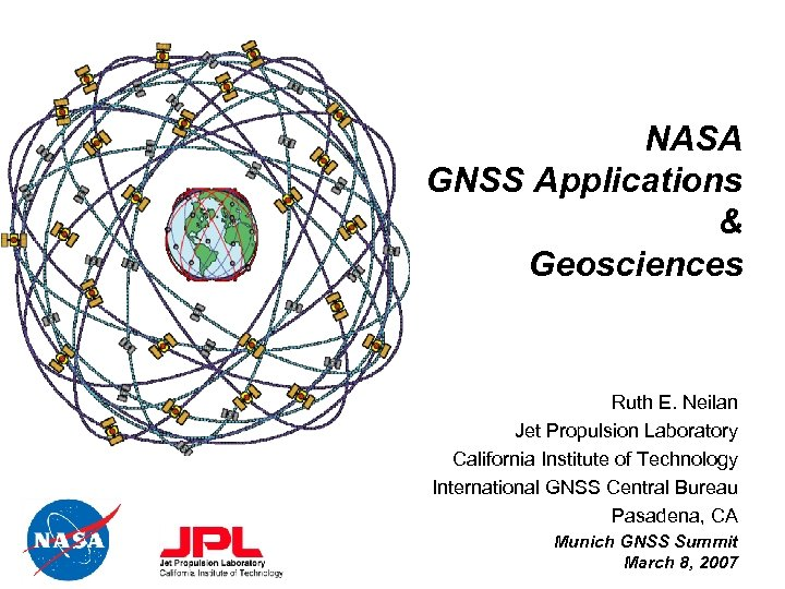 NASA GNSS Applications & Geosciences Ruth E. Neilan Jet Propulsion Laboratory California Institute of