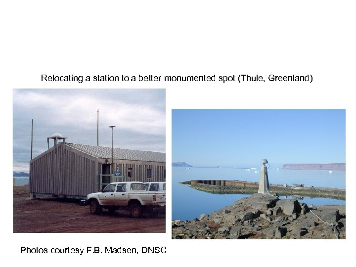 Relocating a station to a better monumented spot (Thule, Greenland) Photos courtesy F. B.
