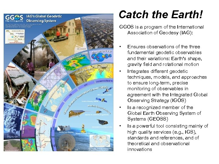 Catch the Earth! GGOS is a program of the International Association of Geodesy (IAG):