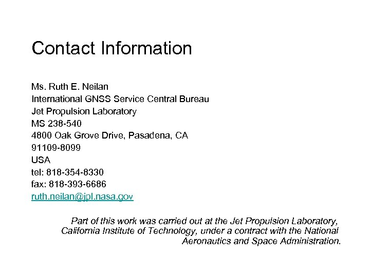 Contact Information Ms. Ruth E. Neilan International GNSS Service Central Bureau Jet Propulsion Laboratory