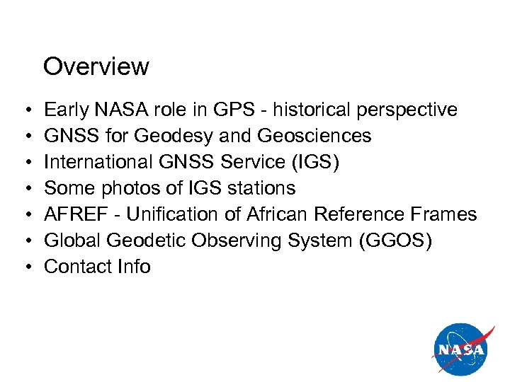Overview • • Early NASA role in GPS - historical perspective GNSS for Geodesy