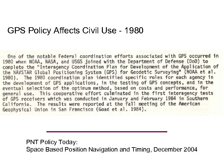 GPS Policy Affects Civil Use - 1980 PNT Policy Today: Space Based Position Navigation