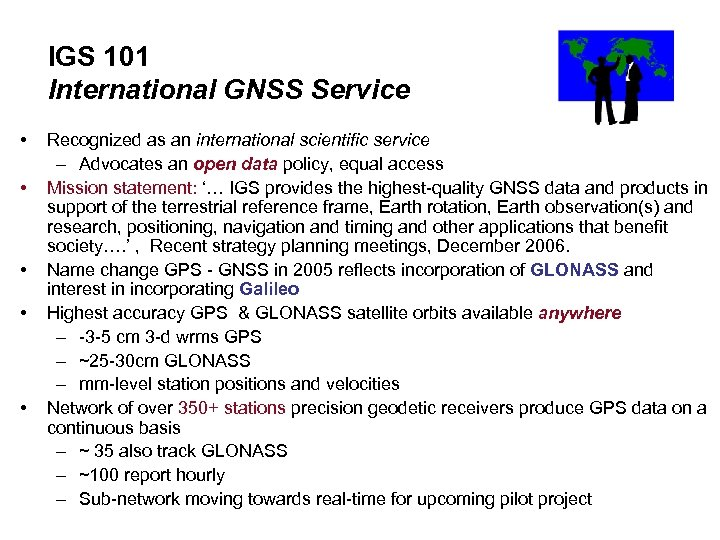 IGS 101 International GNSS Service • • • Recognized as an international scientific service