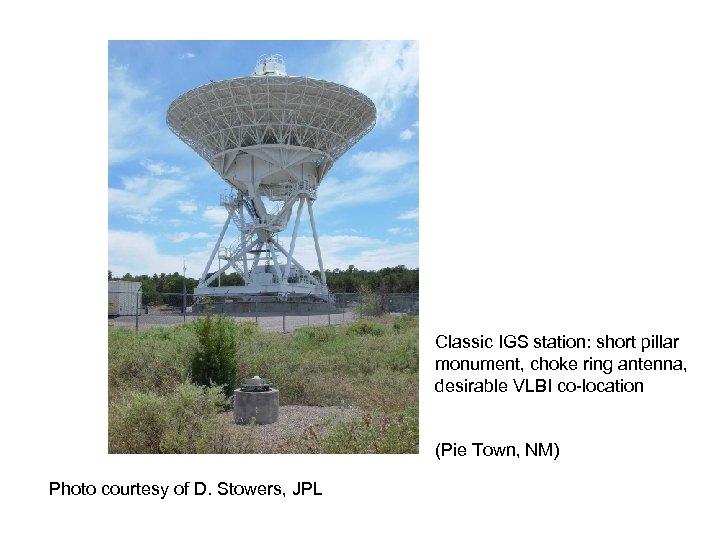 Classic IGS station: short pillar monument, choke ring antenna, desirable VLBI co-location (Pie Town,