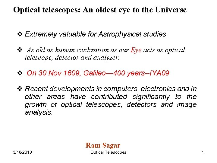 Optical telescopes: An oldest eye to the Universe Extremely valuable for Astrophysical studies. As