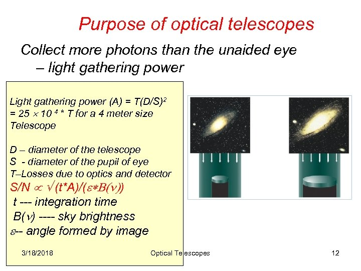Purpose of optical telescopes Collect more photons than the unaided eye – light gathering