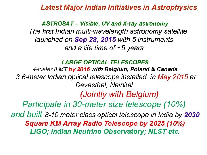 Latest Major Indian Initiatives in Astrophysics ASTROSAT – Visible, UV and X-ray astronomy The