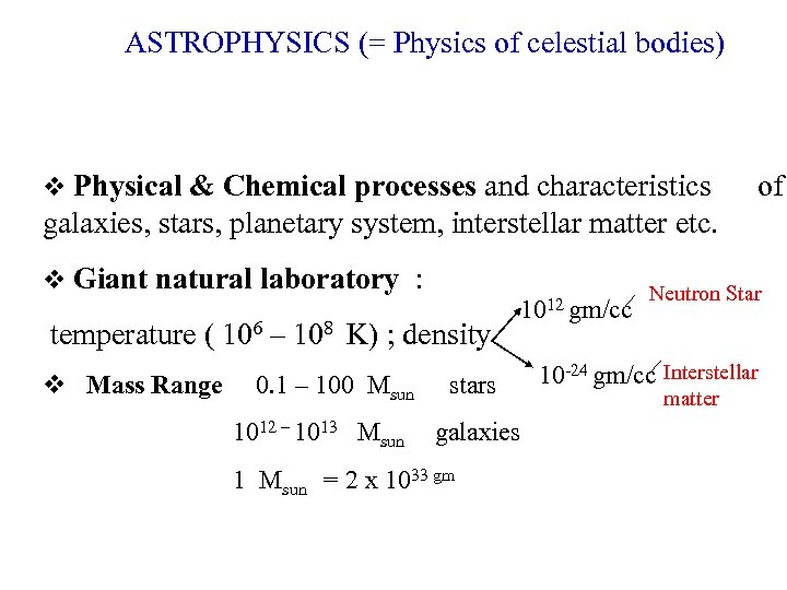 ASTROPHYSICS (= Physics of celestial bodies) Physical & Chemical processes and characteristics of galaxies,