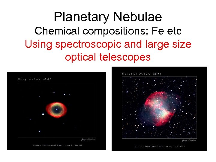 Planetary Nebulae Chemical compositions: Fe etc Using spectroscopic and large size optical telescopes