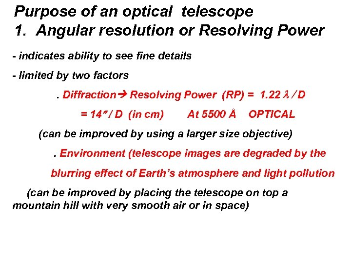 Purpose of an optical telescope 1. Angular resolution or Resolving Power - indicates ability