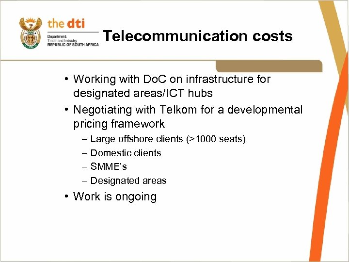 Telecommunication costs • Working with Do. C on infrastructure for designated areas/ICT hubs •