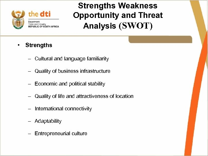 Strengths Weakness Opportunity and Threat Analysis (SWOT) • Strengths – Cultural and language familiarity