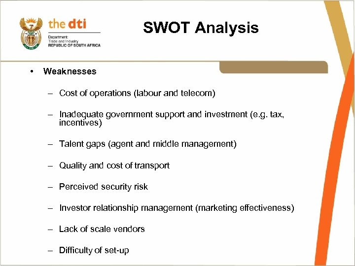 SWOT Analysis • Weaknesses – Cost of operations (labour and telecom) – Inadequate government