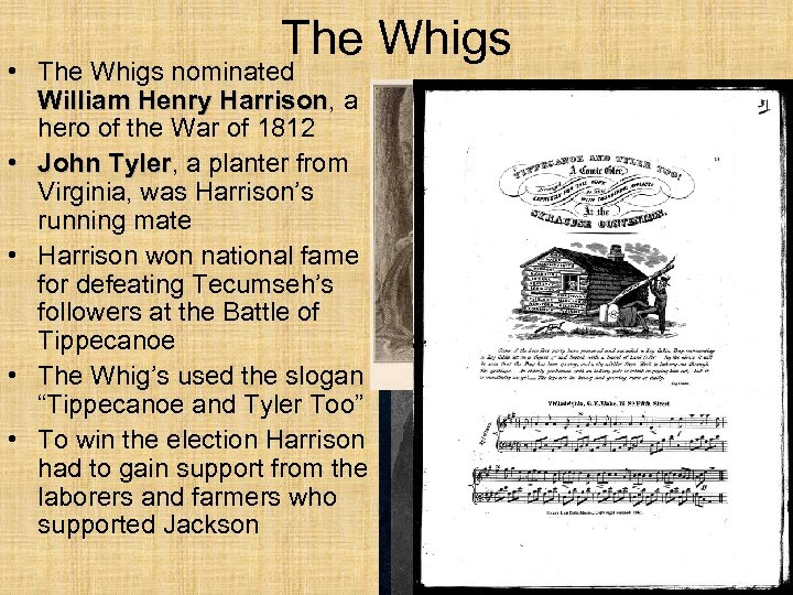 The Whigs • The Whigs nominated William Henry Harrison, a Harrison hero of the