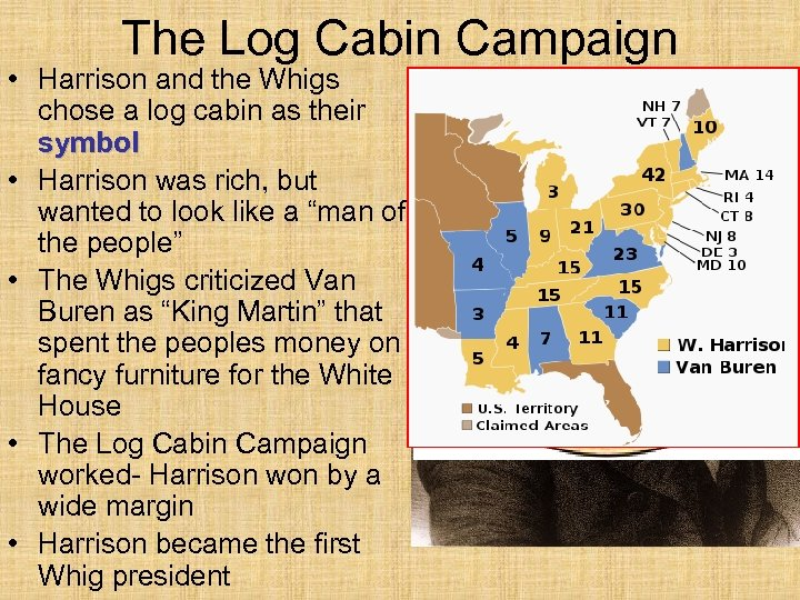 The Log Cabin Campaign • Harrison and the Whigs chose a log cabin as