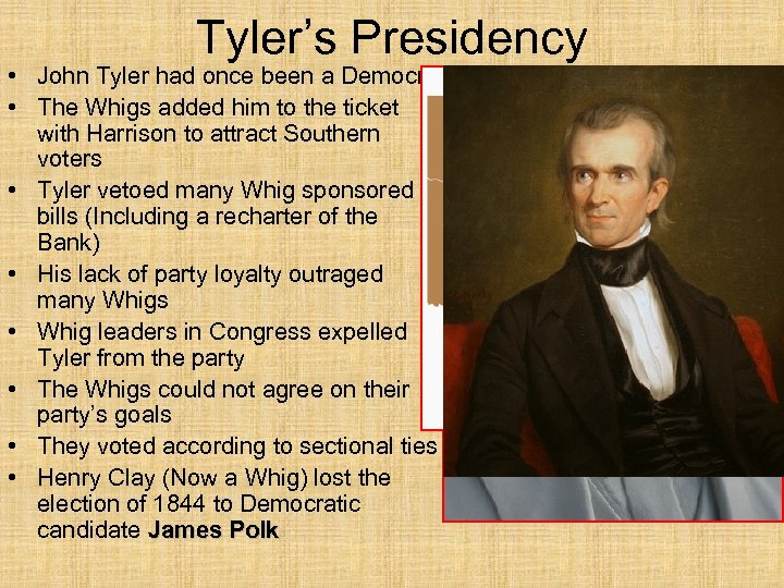 Tyler's Presidency • John Tyler had once been a Democrat • The Whigs added