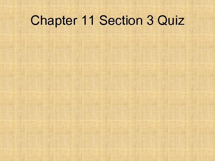 Chapter 11 Section 3 Quiz