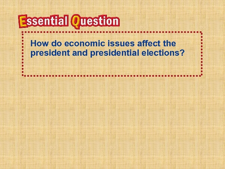 How do economic issues affect the president and presidential elections?